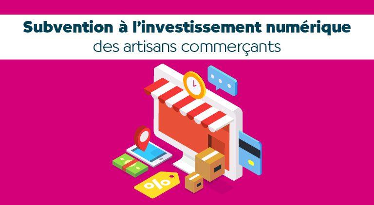 ON VOUS DIT TOUT ! SUBVENTION À L'INVESTISSEMENT NUMÉRIQUE DES ARTISANS COMMERÇANTS