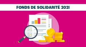 ON VOUS DIS TOUT ! LE FONDS DE SOLIDARITÉ 2021