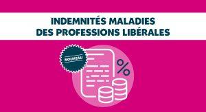 ON VOUS DIT TOUT ! INDEMNITÉS MALADIES DES PROFESSIONS LIBÉRALES