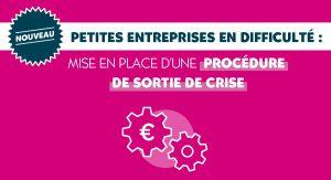 ON VOUS DIT TOUT ! PROCÉDURE DE SORTIE DE CRISE POUR LES PETITES ENTREPRISES EN DIFFICULTÉ